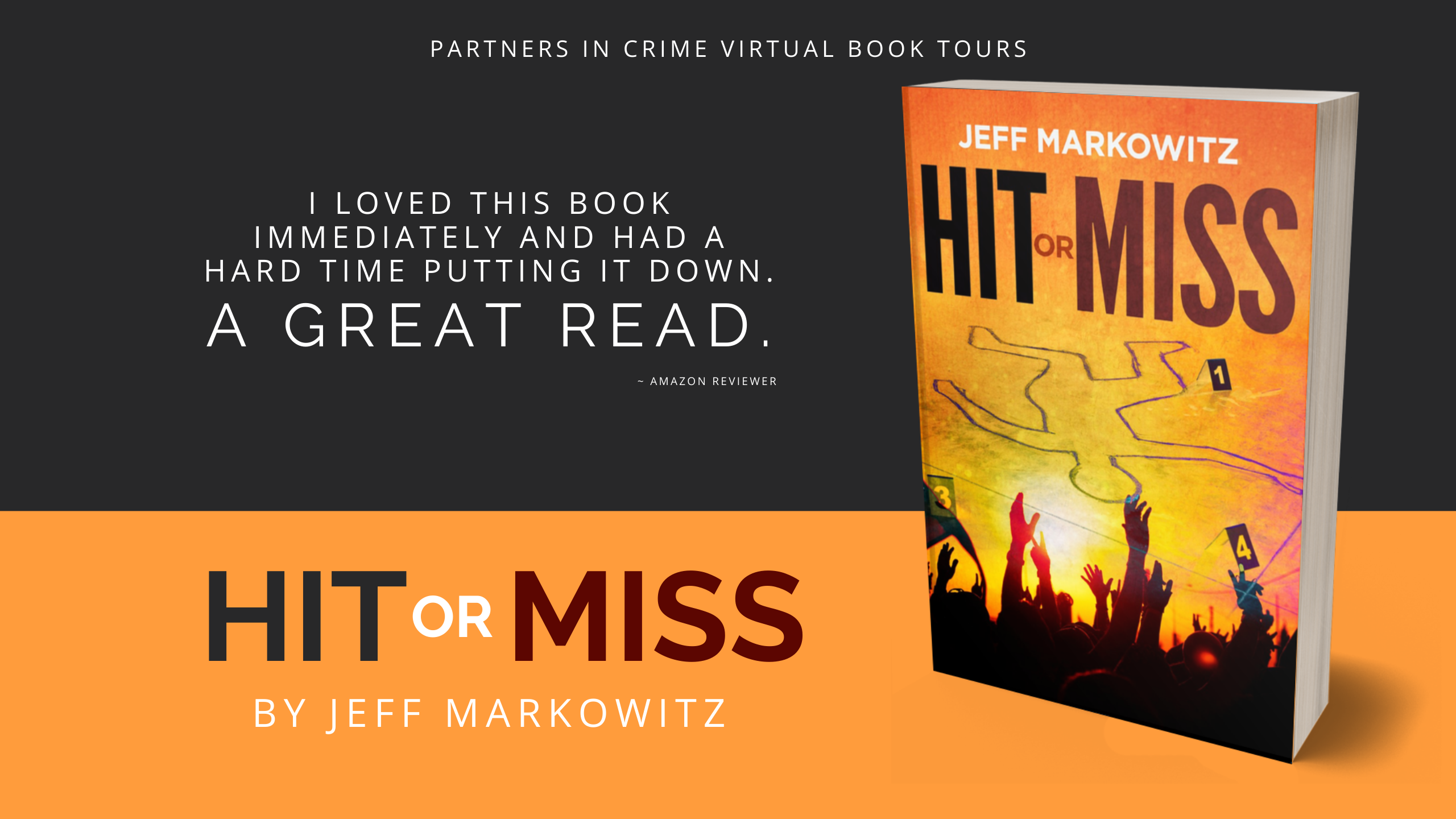 "Banner for HIT OR MISS by Jeff Markowitz blog tour; quote: ""I loved this book immediately and had a hard time putting it down. A great read."" Amazon Reviewer; Partners In Crime Virtual Book Tours"