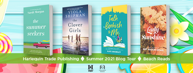 Harlequin Trade Publishing Summer 2021 Blog Tour Banner; Beach Reads, background features a slice of watermelon, a candy sucker, pair of sunglasses, and a flower; foreground contains four beach read covers: THE SUMMER SEEKERS, THE CLOVER GIRLS, TALK BOOKISH TO ME, and LADY SUNSHINE.