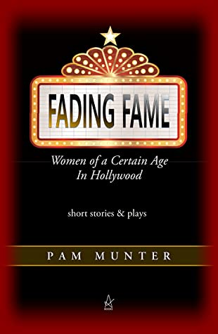 Book Cover featuring a movie theater-like marquee with the words FADING FAME, subtitle Women of A Certain Age in Hollywood; short stories and plays by Pam Munter