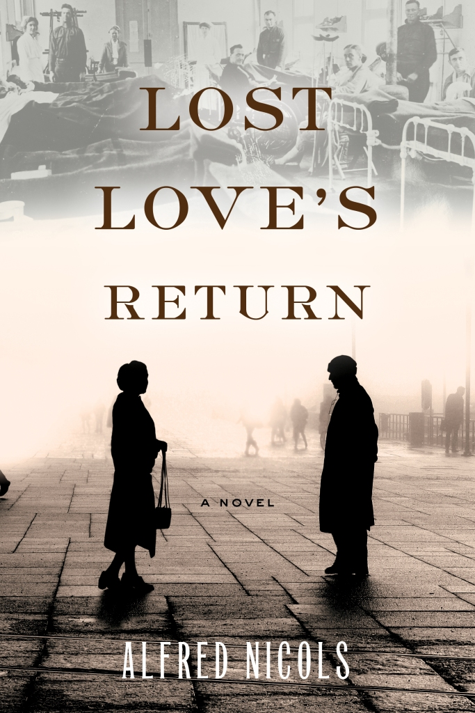 LOST LOVE'S RETURN by Alfred Nicols book cover; sepia-tone pictures, top picture is of WW1 hospital room featuring patients and nurses, bottom picture is of a man facing a woman on a cobblestone street.
