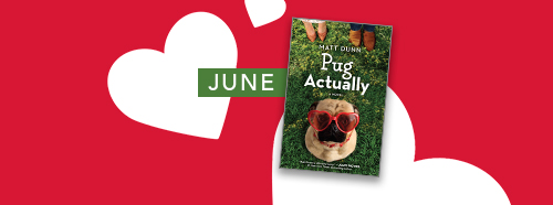 Red rectangular background with three white hearts of varying sizes in the middle, JUNE in a small green rectangle beside the cover of PUG ACTUALLY by Matt Dunn (pug wearing heart-shaped sunglasses and red necklace is seated on grass in front of the feet of a female and male).