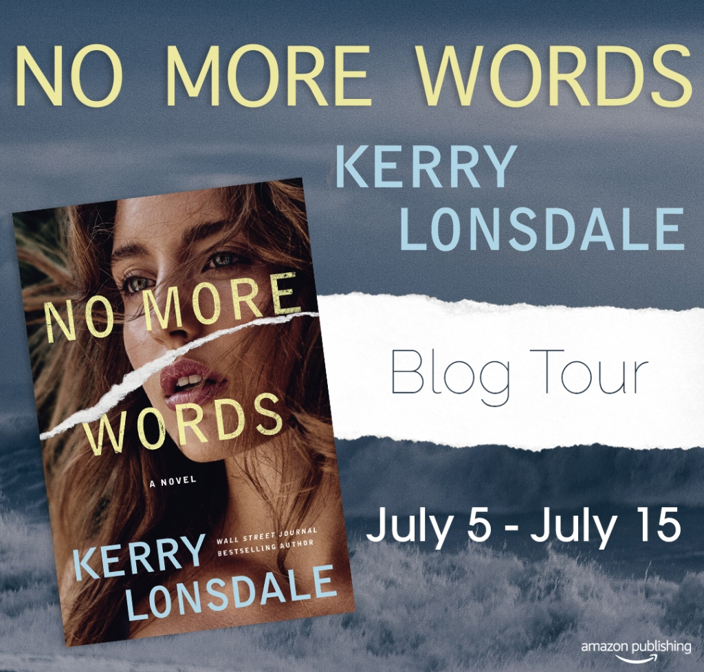 NO MORE WORDS by Kerry Lonsdale Blog Tour Banner, July 5 through July 15, Amazon Publishing; Book cover features a woman with wind-blown hair and the words NO MORE WORDS over her face, A Novel by Kerry Lonsdale.