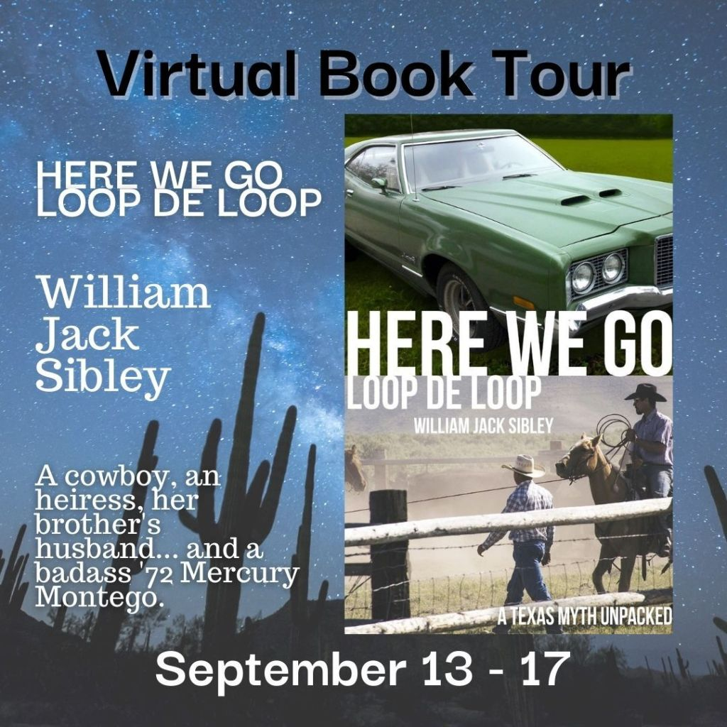 """Virtual Book Tour Banner features a night sky and cacti, HERE WE GO LOOP DE LOOP book cover has a green 1972 Mercury Montego on the top half of the cover, the bottom half features two cowboys in jeans, work shirts, and cowboy hats with one on a horse holding a rope, several fences including a barbed wire fence are seen in the foreground;  HERE WE GO LOOP DE LOOP by William Jack Sibley, """"A cowboy, an heiress, her brother's husband...and a badass '72 Mercury Montego."""" Virtual Book Tour September 13-17"""